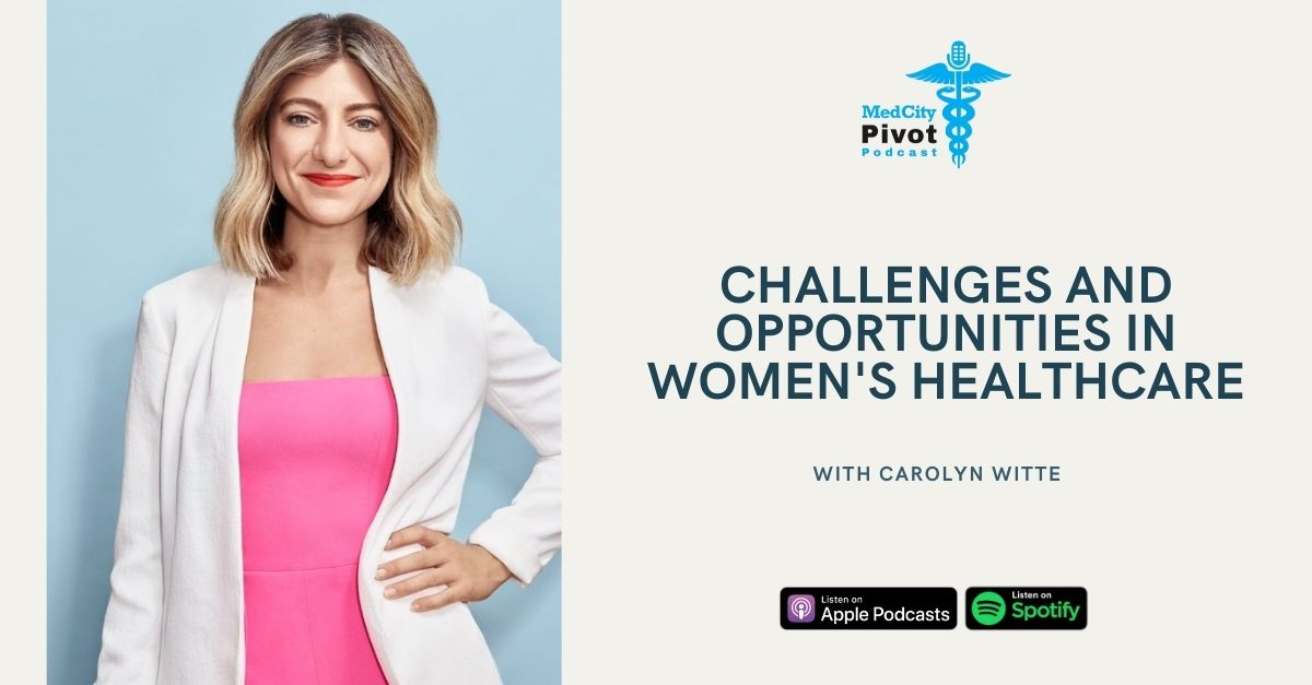 MedCity Pivot Podcast: A startup co-founder on the urgent changes needed in women's healthcare