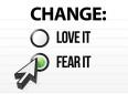 love change fear change